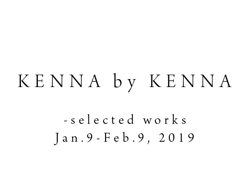 KENNA by KENNA -selected works 2019.1/9ー2/9