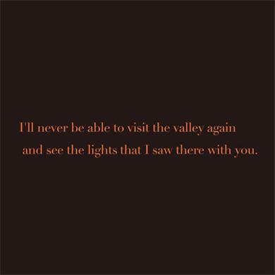 私は二度と訪ねあてられないだろう、いつかあなたと一緒に見た谷間の灯を。